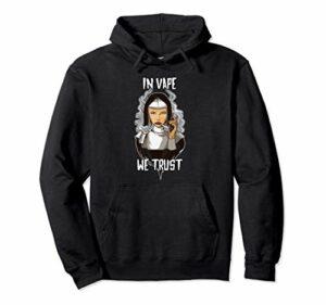 In Vape We Trust – Vaping Nun – E-Cigarette Vaper Sweat à Capuche