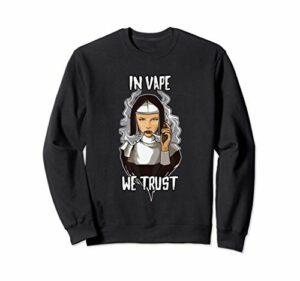 In Vape We Trust – Vaping Nun – E-Cigarette Vaper Sweatshirt